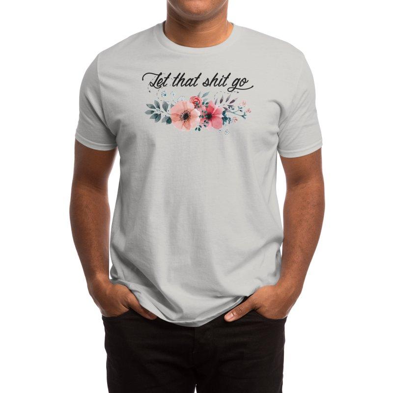 Let that shit go Men's T-Shirt by Threadless Artist Shop