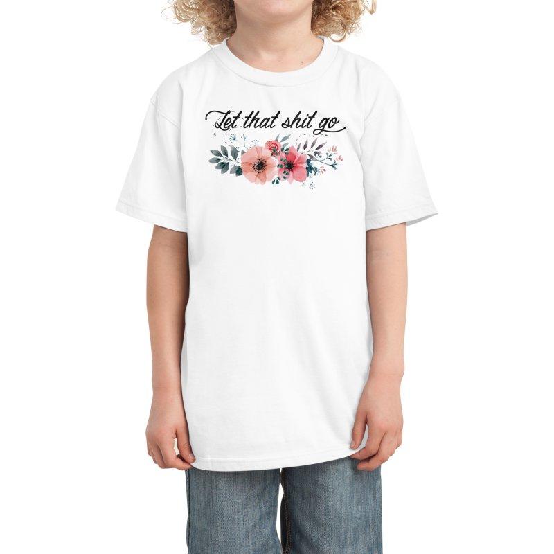 Let that shit go Kids T-Shirt by Threadless Artist Shop