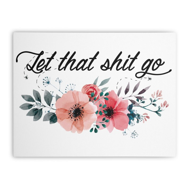 Let that shit go Home Stretched Canvas by Threadless Artist Shop