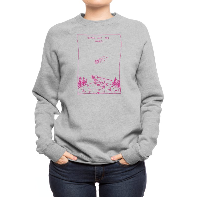 Things Will Be Okay Women's Sweatshirt by Threadless Artist Shop