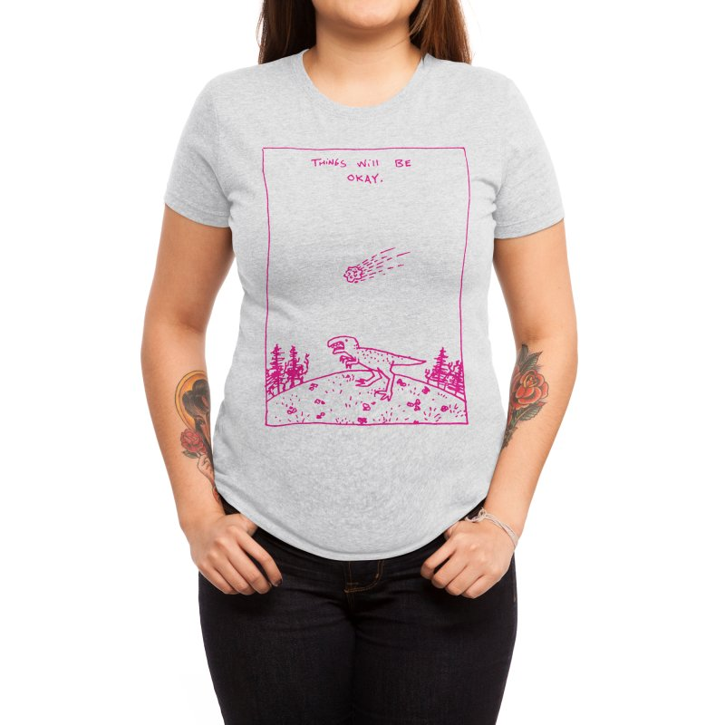 Things Will Be Okay Women's T-Shirt by Threadless Artist Shop