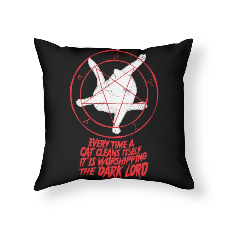EVERY TIME A CAT CLEANS ITSELF IT IS WORSHIPPING THE DARK LORD Home Throw Pillow by Threadless Artist Shop