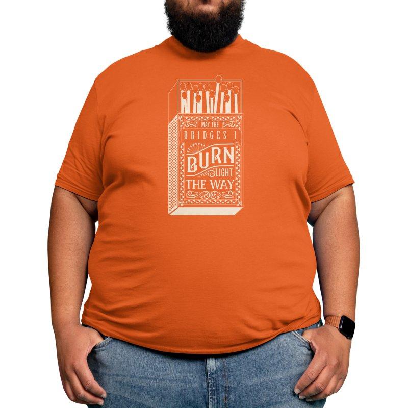 May the bridges I burn... Men's T-Shirt by Threadless Artist Shop