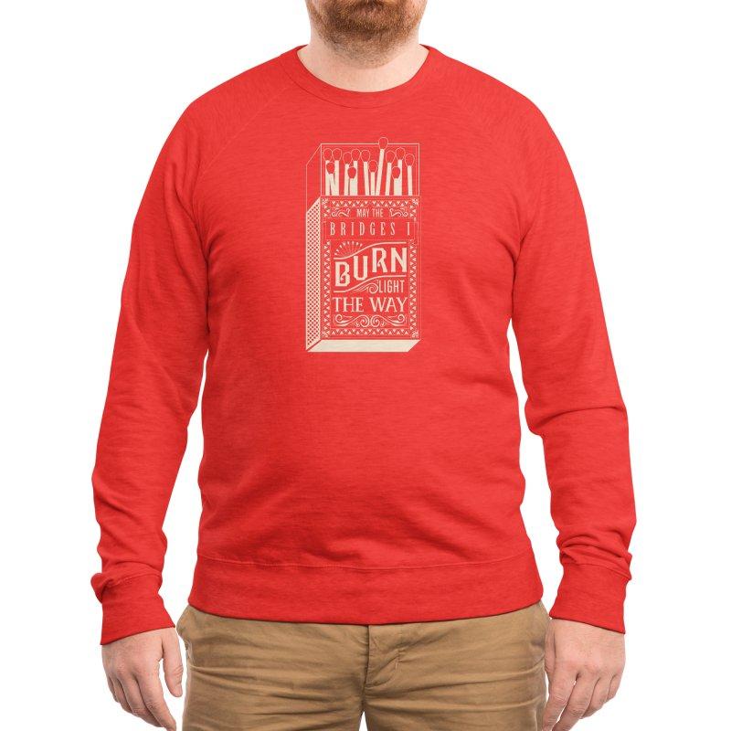 May the bridges I burn... Men's Sweatshirt by Threadless Artist Shop