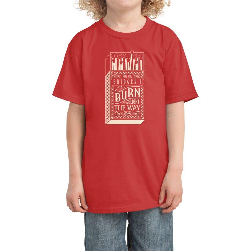 May the bridges I burn... Kids T-Shirt by Threadless Artist Shop