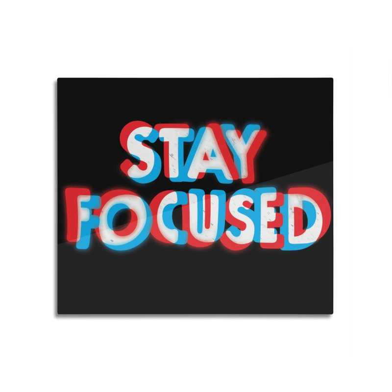 Stay Focused Home Mounted Acrylic Print by Threadless Artist Shop