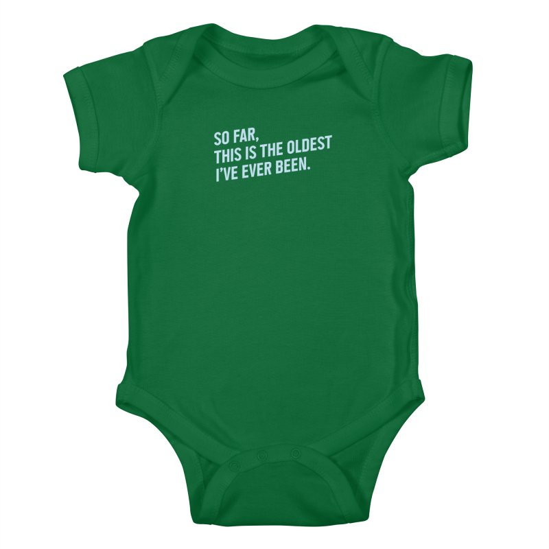 So Far, This Is the Oldest I Have Ever Been. Kids Baby Bodysuit by Threadless Artist Shop