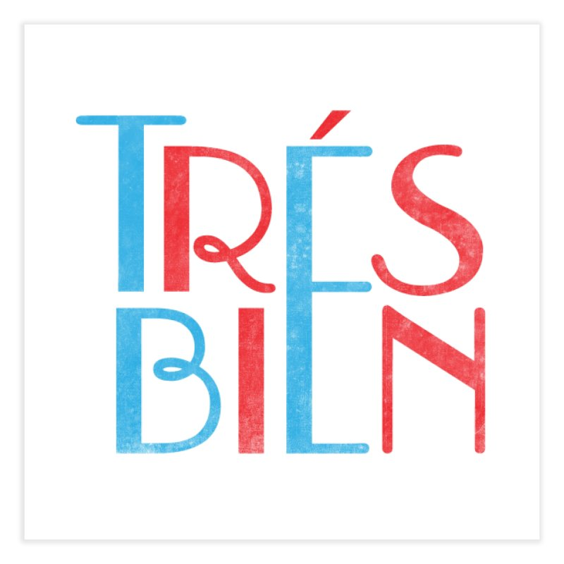 Tres Bien Home Fine Art Print by Threadless Artist Shop