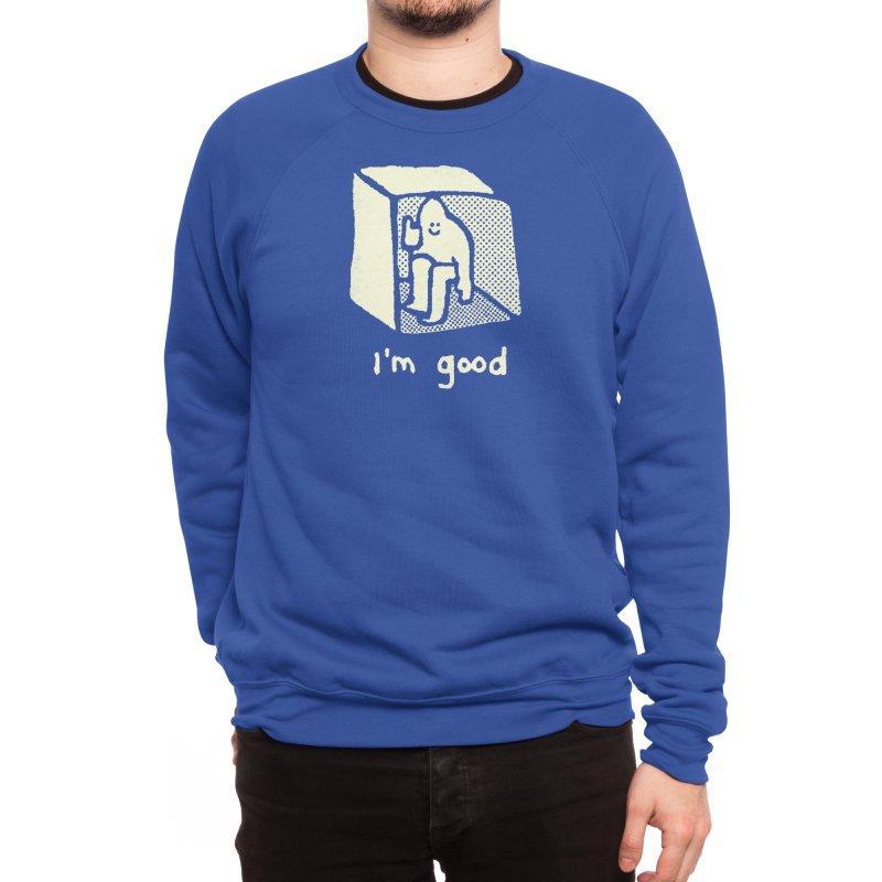 I'm Good Men's Sweatshirt by Threadless Artist Shop