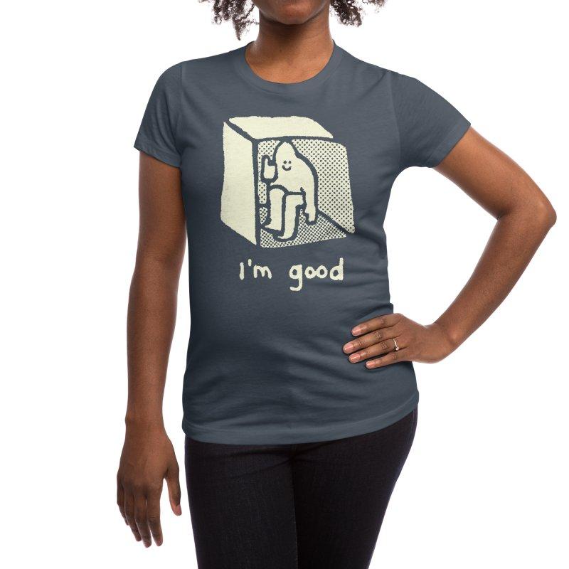 I'm Good Women's T-Shirt by Threadless Artist Shop