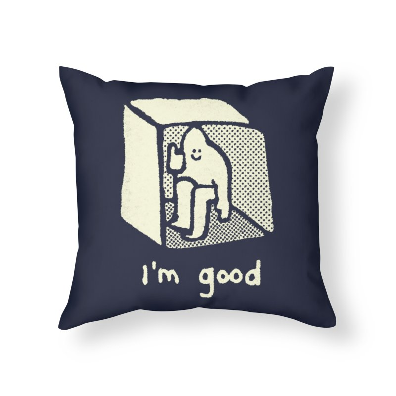 I'm Good Home Throw Pillow by Threadless Artist Shop