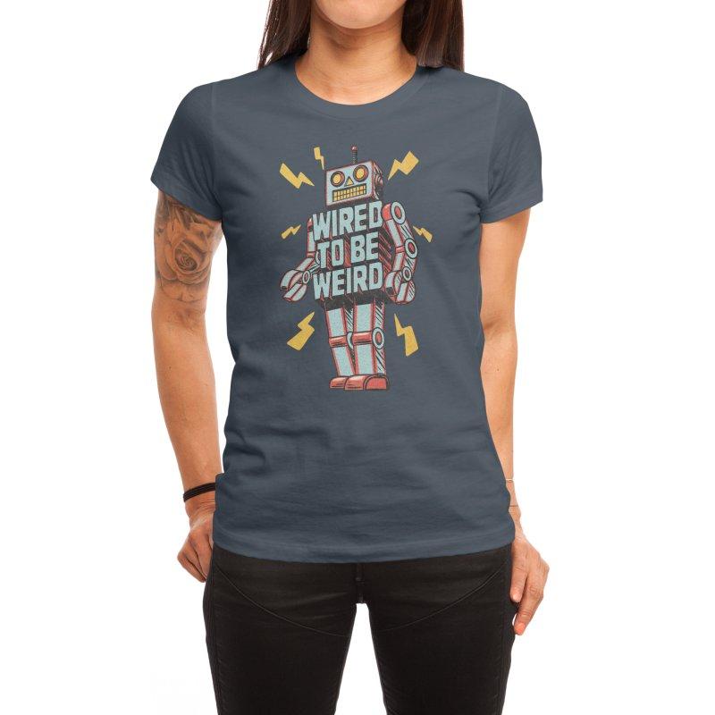 Wired to be Weird Women's T-Shirt by Threadless Artist Shop