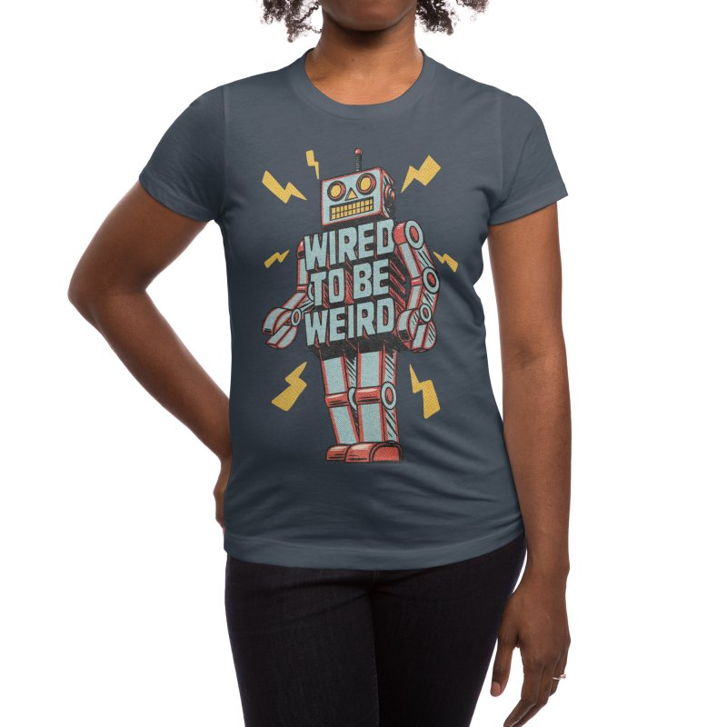 Wired to be Weird Women's T-Shirt by Threadless Artist Shop