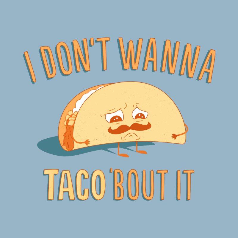 I Don't Wanna Taco 'Bout It Men's T-Shirt by Threadless Artist Shop