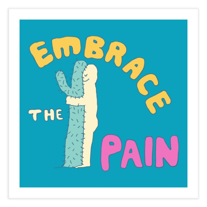Embrace The Pain Home Fine Art Print by Threadless Artist Shop