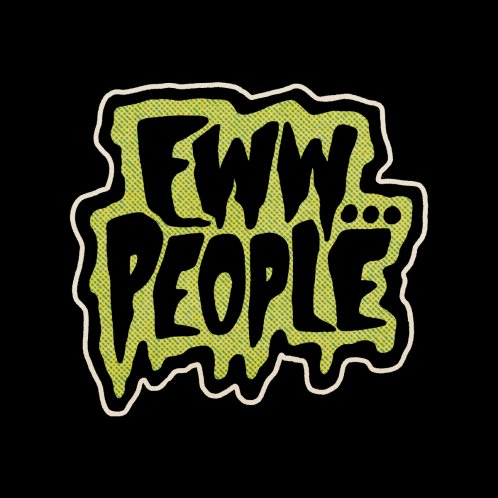 Design for Eww... People