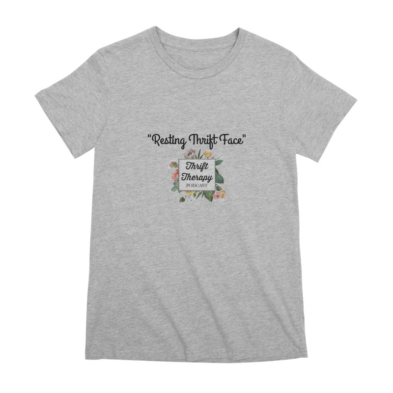 RestingThrift Face Women's Premium T-Shirt by thrifttherapypod's swag