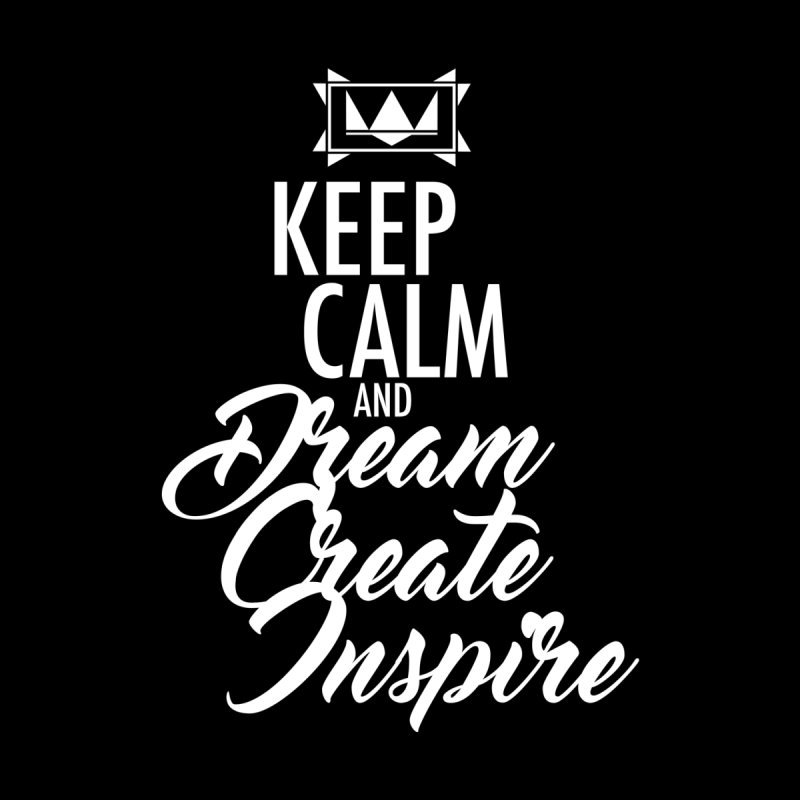 thry keep calm and dream create inspire