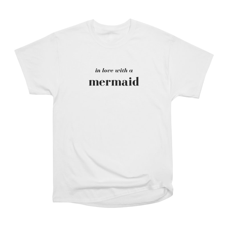 In love with a mermaid Women's Heavyweight Unisex T-Shirt by Official Ice Massacre Merch