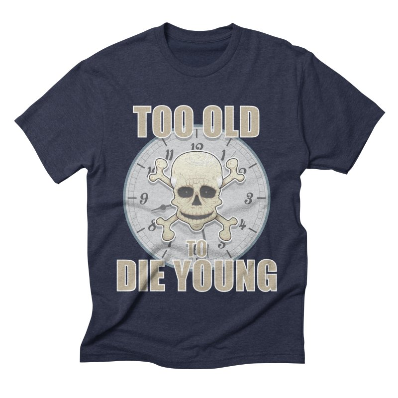 Too old... Men's Triblend T-shirt by Tiger74  - t-shirts with a claw!