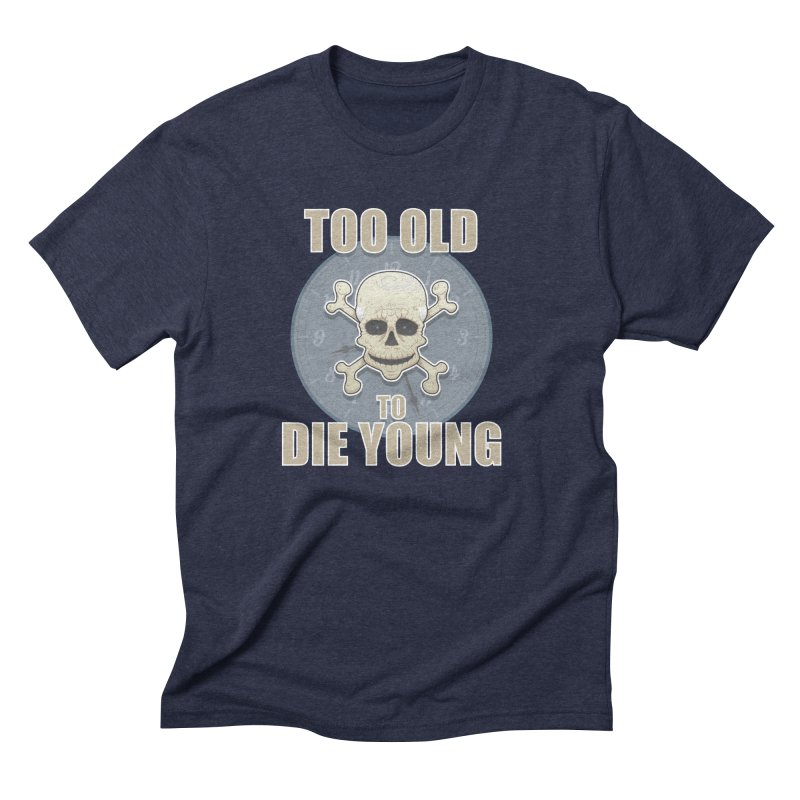 Too old man Men's Triblend T-Shirt by Tiger74  - t-shirts with a claw!