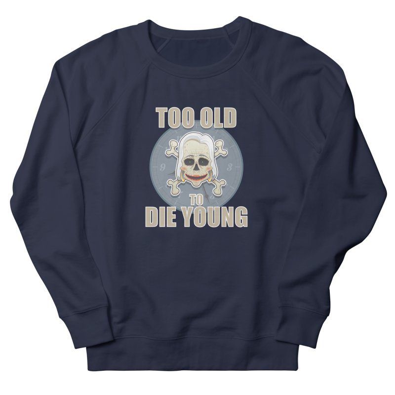 Too old woman Women's Sweatshirt by Tiger74  - t-shirts with a claw!