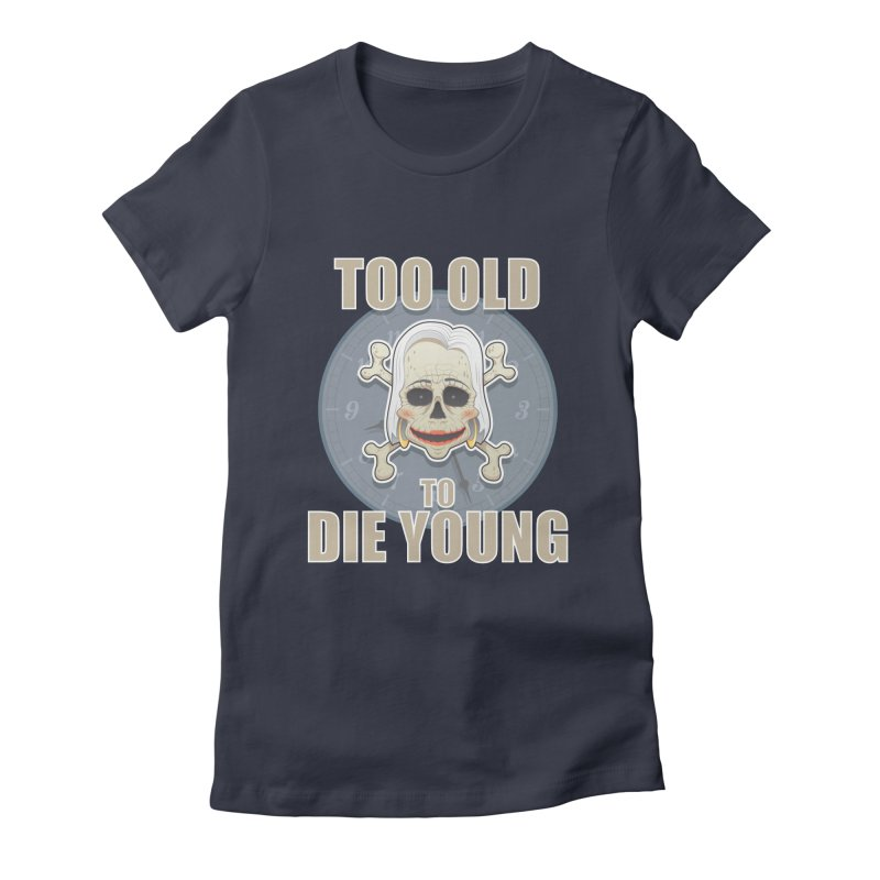 Too old woman Women's Fitted T-Shirt by Tiger74  - t-shirts with a claw!