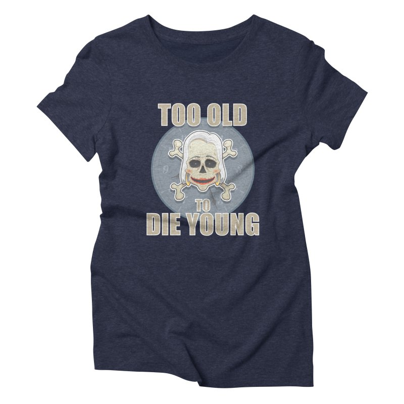 Too old woman Women's Triblend T-Shirt by Tiger74  - t-shirts with a claw!
