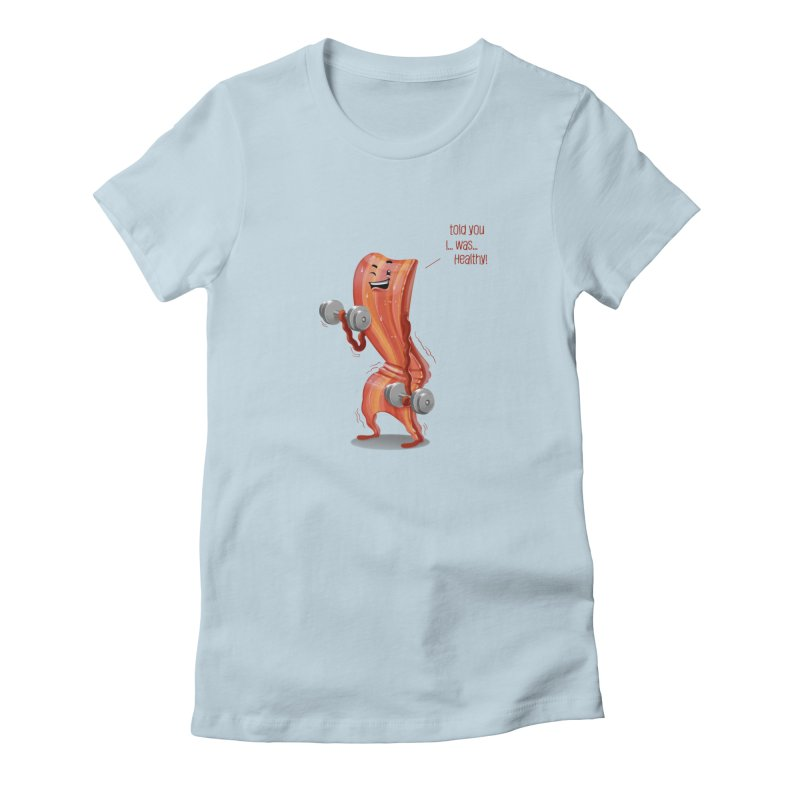 Bacon is Healthy Women's T-Shirt by T2U
