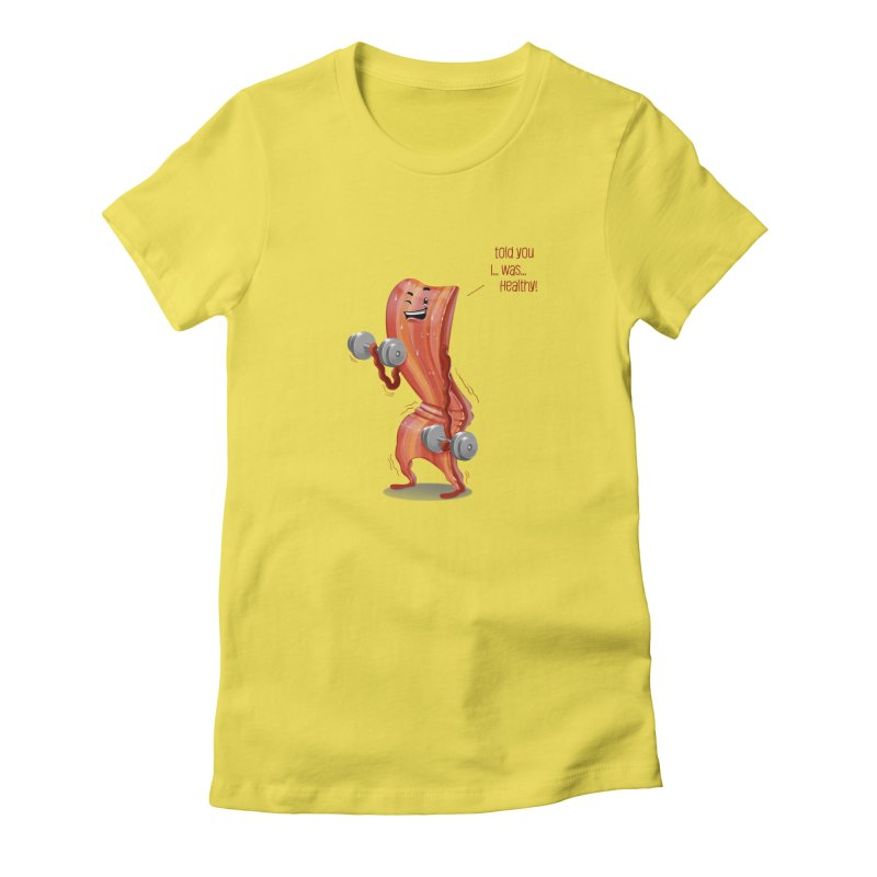 Bacon is Healthy Women's Fitted T-Shirt by T2U