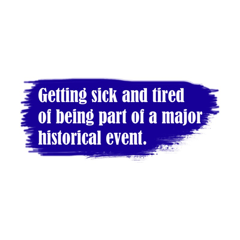 Getting sick and tired of being part of a major historical event Men's T-Shirt by tiikae's Shop