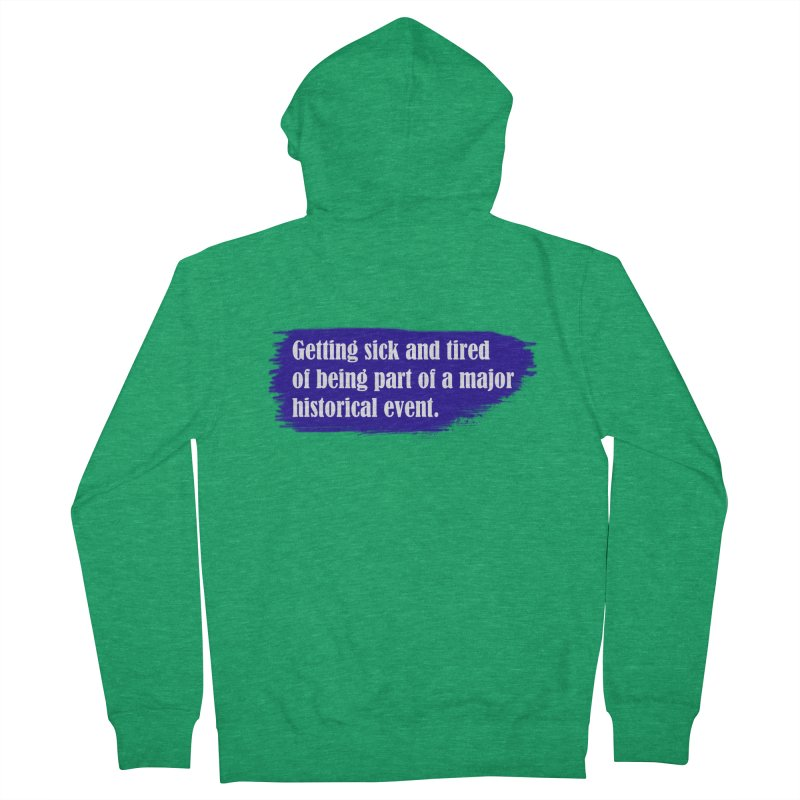Getting sick and tired of being part of a major historical event Men's Zip-Up Hoody by tiikae's Shop