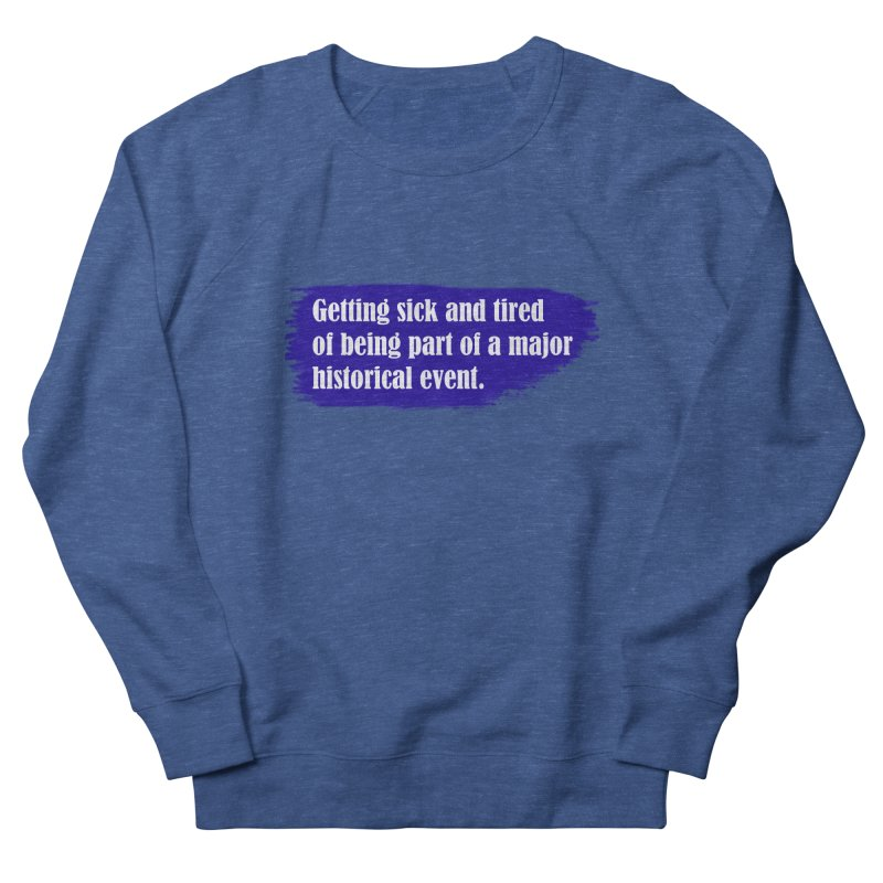 Getting sick and tired of being part of a major historical event Men's Sweatshirt by tiikae's Shop