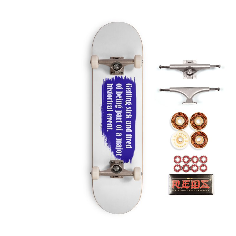 Getting sick and tired of being part of a major historical event Accessories Skateboard by tiikae's Shop