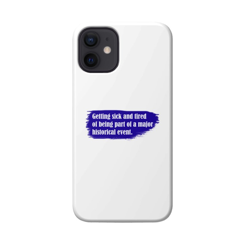 Getting sick and tired of being part of a major historical event Accessories Phone Case by tiikae's Shop