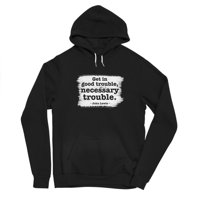 Good Trouble Women's Pullover Hoody by tiikae's Shop