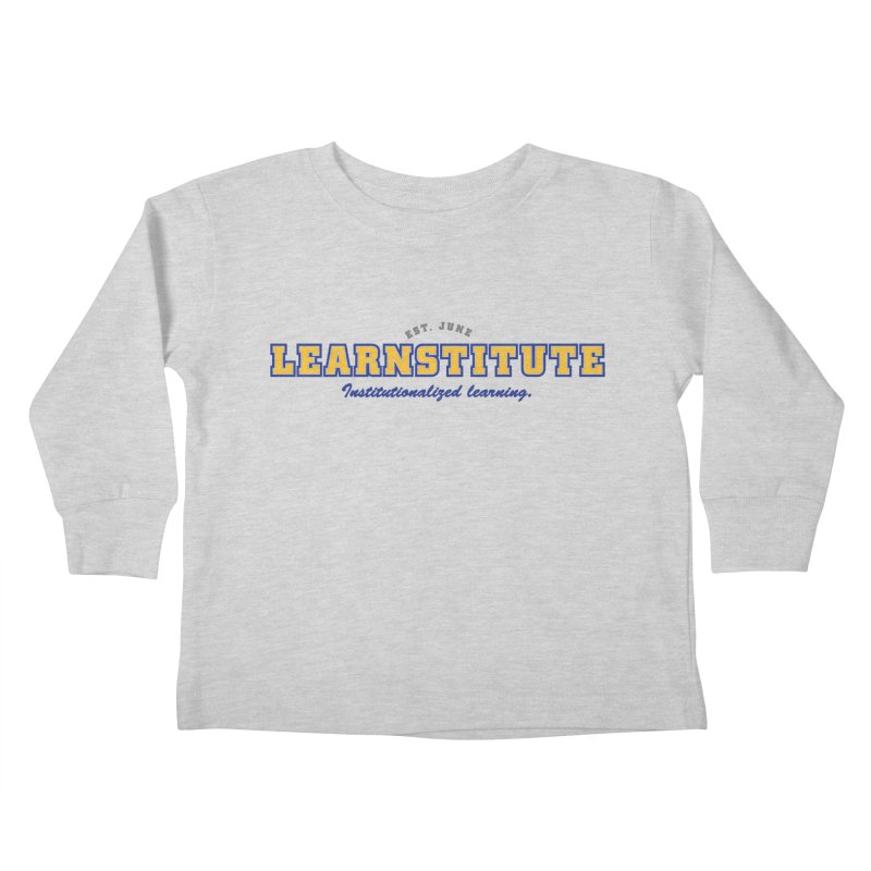 Learnstitute Kids Toddler Longsleeve T-Shirt by Tiki Bar TV's Shop