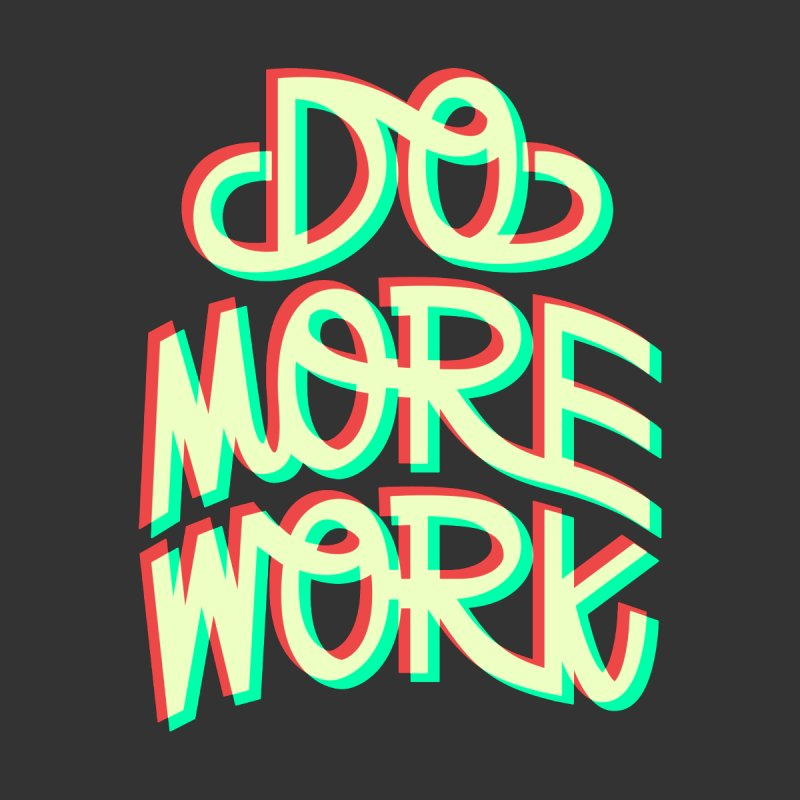 Do More Work   by Tim Easley