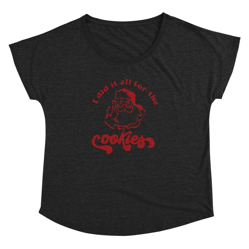 I did it all for the cookies Women's Dolman Scoop Neck by Time & Direction Wines's Artist Shop
