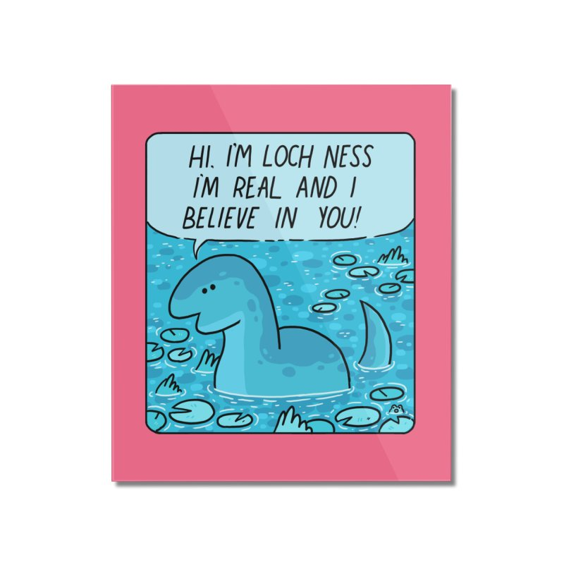 LOCH NESS BELIEVES IN YOU Home Mounted Acrylic Print by GOOD AND NICE SHIRTS