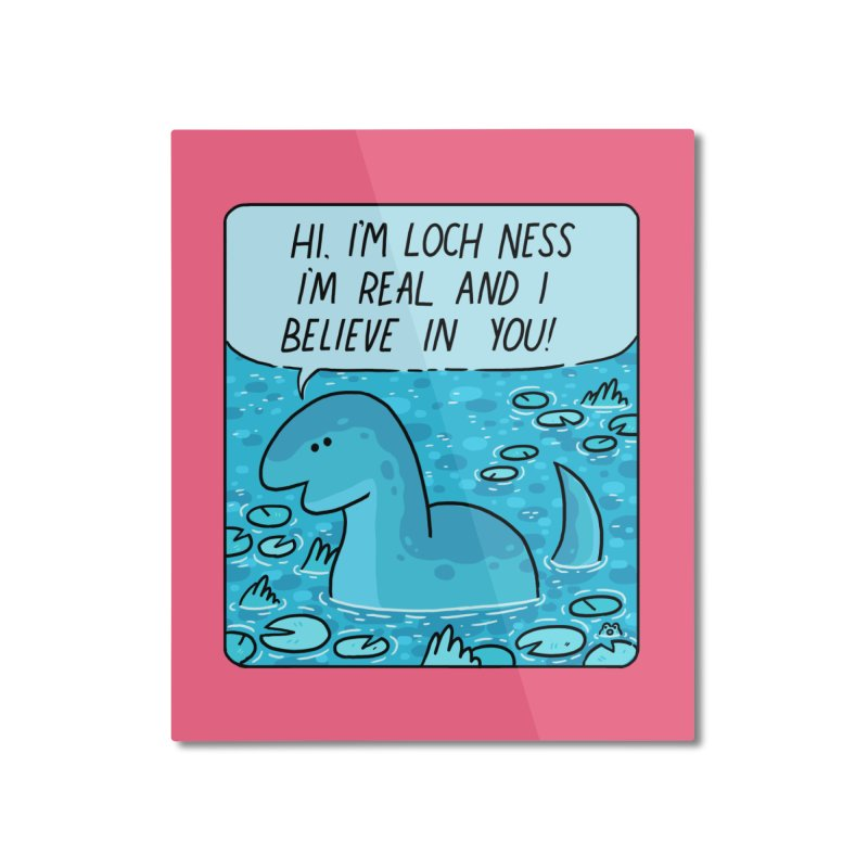 LOCH NESS BELIEVES IN YOU Home Mounted Aluminum Print by GOOD AND NICE SHIRTS