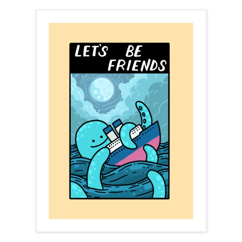 LET'S BE FRIENDS Home Fine Art Print by GOOD AND NICE SHIRTS
