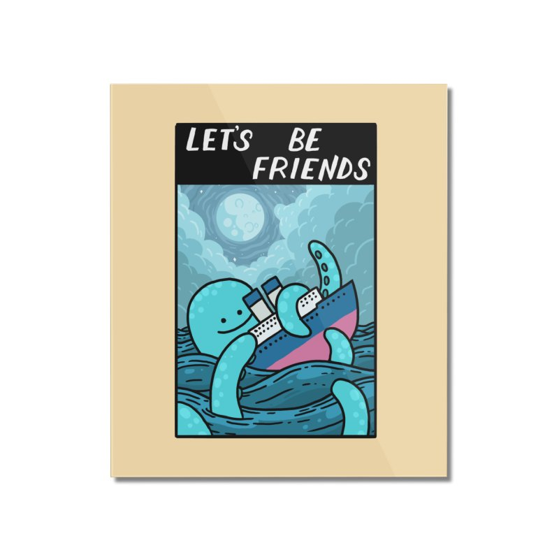 LET'S BE FRIENDS Home Mounted Acrylic Print by GOOD AND NICE SHIRTS