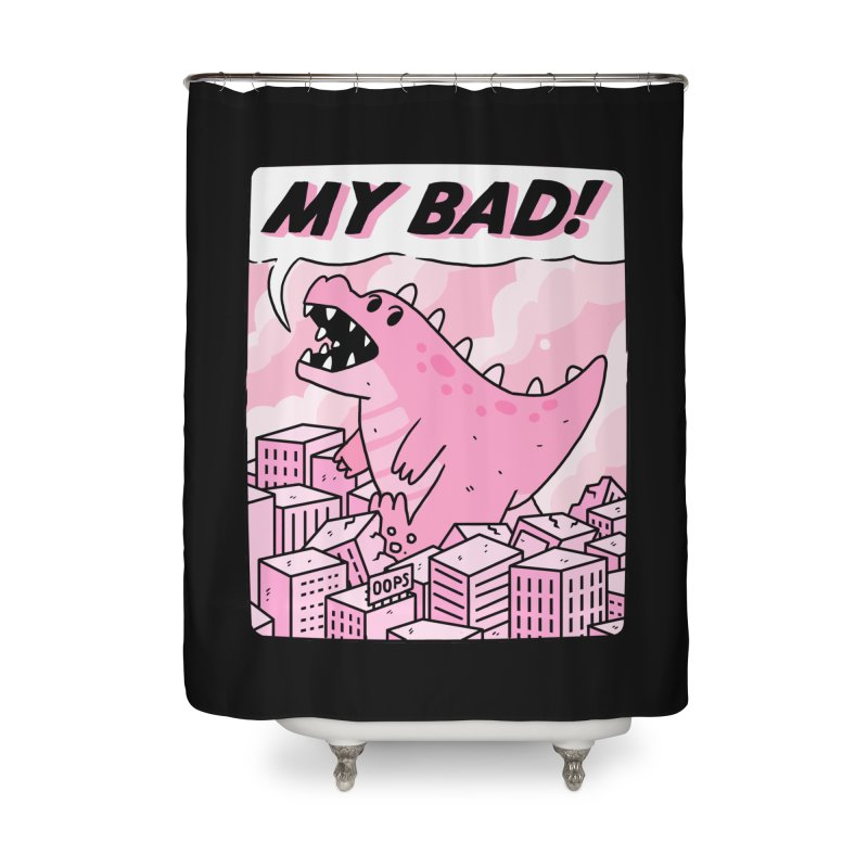 MY BAD! Home Shower Curtain by GOOD AND NICE SHIRTS