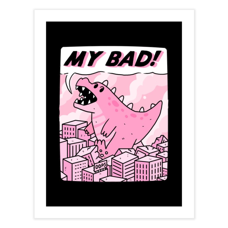 MY BAD! Home Fine Art Print by GOOD AND NICE SHIRTS