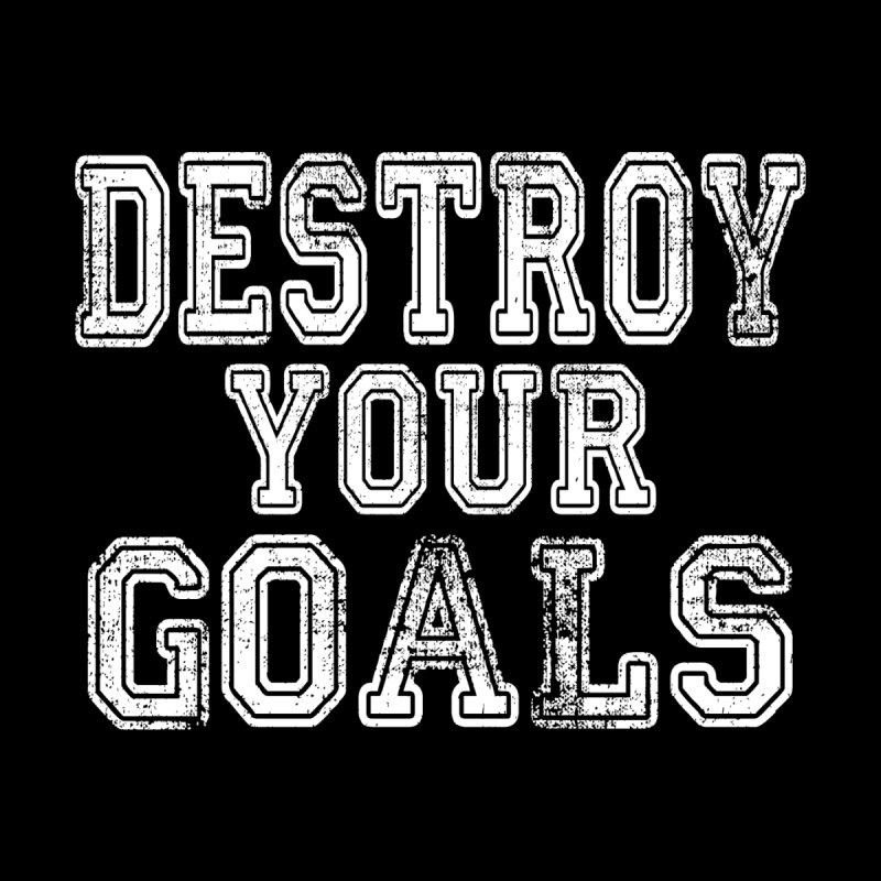 Destroy Your Goals - college distressed by timpangburn's Artist Shop
