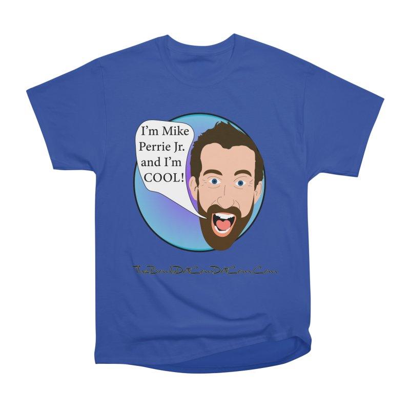Mike Perrie Jr. is cool Women's Heavyweight Unisex T-Shirt by thebombdotcomdotcom.com