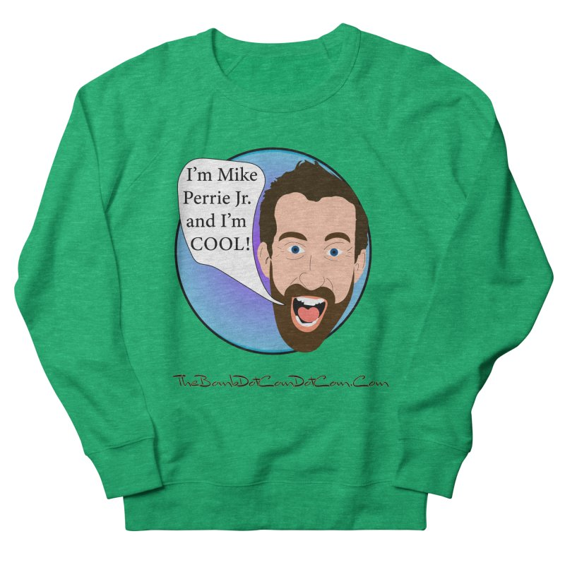 Mike Perrie Jr. is cool Women's French Terry Sweatshirt by thebombdotcomdotcom.com