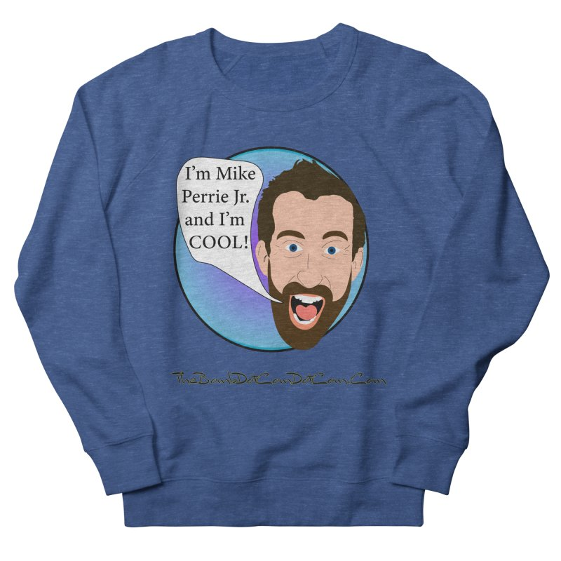 Mike Perrie Jr. is cool Men's French Terry Sweatshirt by thebombdotcomdotcom.com