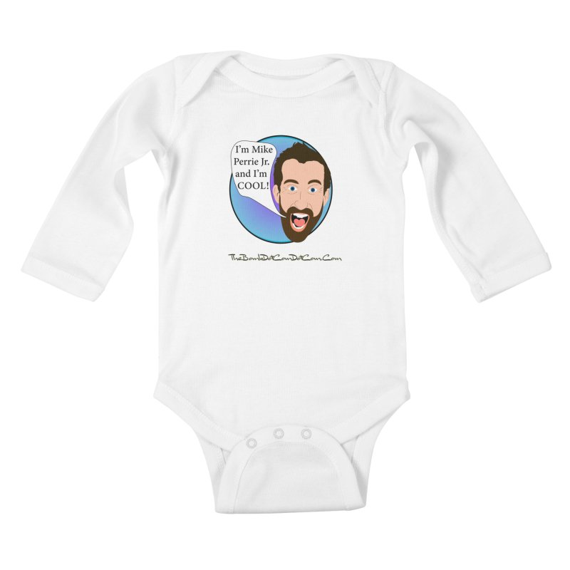 Mike Perrie Jr. is cool Kids Baby Longsleeve Bodysuit by thebombdotcomdotcom.com